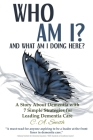 Who Am I and What Am I Doing Here?: A Story About Dementia With 7 Simple Strategies For Leading Dementia Care Cover Image