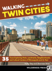 Walking Twin Cities: 35 Tours Exploring Parks, Landmarks, Neighborhoods, and Cultural Centers of Minneapolis and St. Paul Cover Image