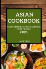 Asian Cookbook 2021: Tasty Asian Recipes to Surprise Your Friends Cover Image