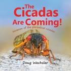 The Cicadas Are Coming!: Invasion of the Periodical Cicadas! Cover Image