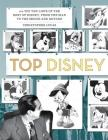 Top Disney: 100 Top Ten Lists of the Best of Disney, from the Man to the Mouse and Beyond Cover Image