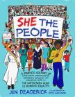 She the People: A Graphic History of Uprisings, Breakdowns, Setbacks, Revolts, and Enduring Hope on the Unfinished Road to Women's Equality Cover Image