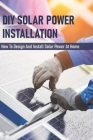 DIY Solar Power Installation: How To Design And Install Solar Power At Home: Solar Power System Kit Off Grid With Battery Cover Image