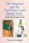 The Lifeguard and the Girl Who Could Barely Swim: And How They Stay Happily Married Cover Image