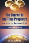 The Church in End-Time Prophecy: Rapture or Resurrection? Cover Image