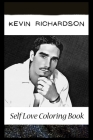 Self Love Coloring Book: Kevin Richardson Inspired Coloring Book Featuring Fun and Antistress Ilustrations of Kevin Richardson Cover Image