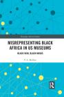Misrepresenting Black Africa in U.S. Museums: Black Skin, Black Masks (Routledge African Studies) Cover Image