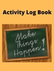 Activity Log Book: Amazing Day-To-Day Diary Logbook of Daily Activities Cover Image