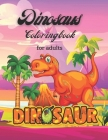 Dinosaurs Coloring Book For Adults: dinosaurs a wild coloring book for adults Cover Image