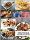 Copycat Recipes: The Easy Guide to The Art of Making Your Favorite Restaurant Dishes at Home Cover Image