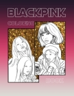 Blackpink Coloring Book: COLORING BOOK K-POP girls group/ hand drawn for BLINK and k-pop music lover to Coloring pictures for relaxation Cover Image
