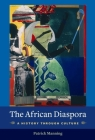 The African Diaspora: A History Through Culture (Columbia Studies in International and Global History) Cover Image