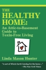 The Healthy Home: An Attic-To-Basement Guide to Toxin-Free Living Cover Image