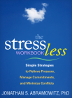 The Stress Less Workbook: Simple Strategies to Relieve Pressure, Manage Commitments, and Minimize Conflicts (The Guilford Self-Help Workbook Series) Cover Image