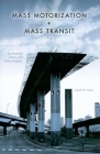 Mass Motorization + Mass Transit: An American History and Policy Analysis Cover Image