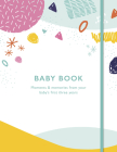 Baby Book: Moments and memories from your baby's first three years Cover Image