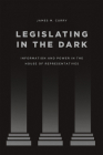 Legislating in the Dark: Information and Power in the House of Representatives (Chicago Studies in American Politics) Cover Image
