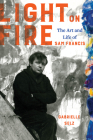 Light on Fire: The Art and Life of Sam Francis Cover Image