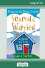 What to Do When You're Scared & Worried: A Guide for Kids (16pt Large Print Edition) Cover Image