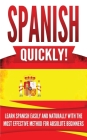 Spanish Quickly!: Learn Spanish Easily and Naturally with the Most Effective Method for Absolute Beginners Cover Image