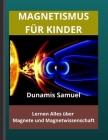 Magnetismus Für Kinder: Lernen Alles über Magnete und Magnetwissenschaft Cover Image