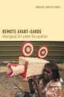 Remote Avant-Garde: Aboriginal Art Under Occupation (Objects/Histories) Cover Image