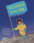 Science and Me: Inspired by the Discoveries of Nobel Prize Laureates in Physics, Chemistry and Medicine Cover Image