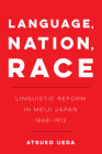 Language, Nation, Race: Linguistic Reform in Meiji Japan (1868-1912) (New Interventions in Japanese Studies #1) Cover Image