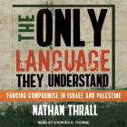 The Only Language They Understand: Forcing Compromise in Israel and Palestine Cover Image
