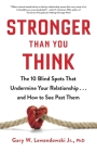 Stronger Than You Think: The 10 Blind Spots That Undermine Your Relationship...and How to See Past Them Cover Image