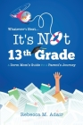 Whatever's next...it's not 13th grade: A dorm mom's guide for a parent's journey Cover Image