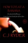 How To Eat A Banana - The Art of Oral Pleasure: Learn To Give Head Like A Porn Star (Expanded Edition #3) Cover Image