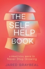 The Self Help Book: 6 Practical Ways to Never Stop Growing Cover Image