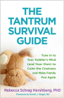 The Tantrum Survival Guide: Tune In to Your Toddler's Mind (and Your Own) to Calm the Craziness and Make Family Fun Again Cover Image