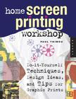 Home Screen Printing Workshop: Do It Yourself Techniques, Design Ideas, and Tips for Graphic Prints Cover Image