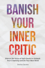 Banish Your Inner Critic: Silence the Voice of Self-Doubt to Unleash Your Creativity and Do Your Best Work Cover Image