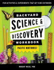 Backyard Science & Discovery Workbook: Pacific Northwest: Fun Activities & Experiments That Get Kids Outdoors Cover Image
