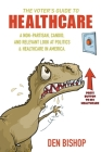 The Voter's Guide to Healthcare: A Non-partisan, Candid, and Relevant Look at Politics and Healthcare in America Cover Image