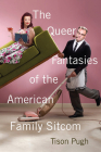 The Queer Fantasies of the American Family Sitcom Cover Image