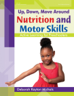 Up, Down, Move Around -- Nutrition and Motor Skills: Active Learning for Preschoolers Cover Image