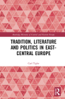 Tradition, Literature and Politics in East-Central Europe (Routledge Histories of Central and Eastern Europe) Cover Image