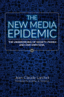 The New Media Epidemic: The Undermining of Society, Family, and Our Own Soul Cover Image