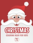 Christmas Coloring Book for Kids Ages 4-8: A Magical Christmas Coloring Book with Fun Easy and Relaxing Pages - Fun Children's Christmas Gift or Cute Cover Image