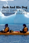 Jack And His Dog Find Their $2,500: Fictional Journey: Life-Changing Adventure Cover Image