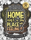Introverts Coloring Book: Home Isn'T A Place It'S A Feeling: A Snarky Colouring Gift Book For Women (Dark Edition) Cover Image