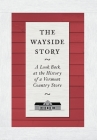 The Wayside Story - The Look Back at the History of a Vermont Country Store Cover Image