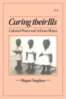 Curing Their Ills: Colonial Power and African Illness Cover Image