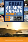 The Great Atlantic Canada Bucket List: One-Of-A-Kind Travel Experiences (Great Canadian Bucket List #4) Cover Image