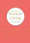 The Art of Positive Living: How to see the good in everyday life Cover Image