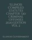 Illinois Compiled Statutes Chapter 720 Criminal Offenses 2020 Edition Vol 2 Cover Image